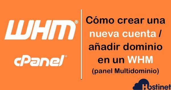 ómo crear una nueva cuenta / añadir dominio en un WHM (panel Multidominio)