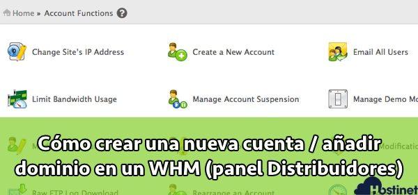 Cómo crear una nueva cuenta / añadir dominio en un WHM (panel Distribuidores)