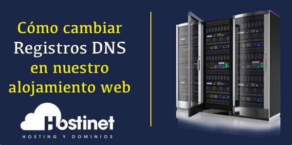 Cómo cambiar los registros DNS en nuestro alojamiento web