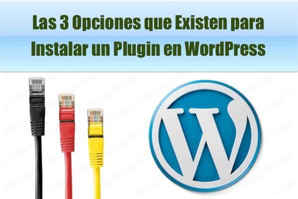 3 opciones para instalar un plugin en WordPress