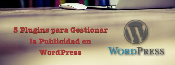 5 Plugins para Gestionar la Publicidad en WordPress