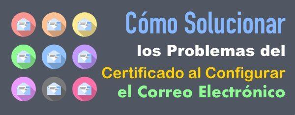 e487fa9c806d Cómo Solucionar los Problemas del Certificado en el Correo Electrónico