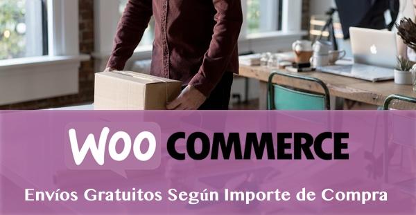 WooCommerce Envíos Gratuitos Según Importe de Compra