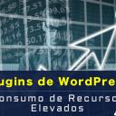 Plugins de WordPress y los Consumos de Recursos Elevados