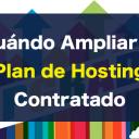 Cuándo Ampliar el Plan de Hosting Contratado