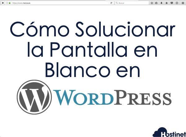 Cómo Solucionar la Pantalla en Blanco en WordPress