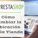 Cómo Cambiar la Ubicación de la Tienda en PrestaShop