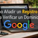 Cómo Añadir un Registro TXT para Verificar tu Dominio en Google