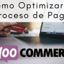 Cómo Optimizar el Proceso de Pago en WooCommerce