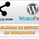 Problema de Seguridad en el Plugin de WordPress Duplicator
