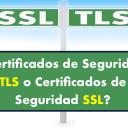 ¿Certificados de Seguridad TLS o Certificados de Seguridad SSL?