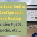 Cómo Saber Cuál es la Configuración de mi Hosting - Versión MySQL, Apache, etc...