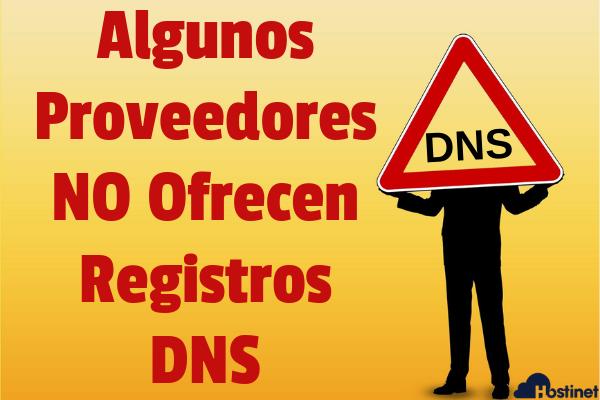 Algunos Proveedores NO Ofrecen Registros DNS