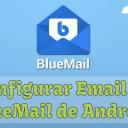 Cómo Configurar un Email Personal o Profesional en la App BlueMail de Android