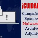 ¡CUIDADO! - Campaña de Spam con Malware en Archivos Adjuntos