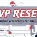 WP Reset - Reiniciar WordPress con un Click